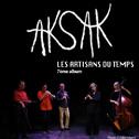 AKSAK «Les Artisans Du Temps» CD - Sur Le Pont / Absilone / Socadisc, Believe Digital (Souscription. Sortie prévue : 29 avril 2017)
