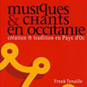 FRANK TENAILLE «Musiques Et Chants En Occitanie, Créations Et Traditions En Pays D'Oc» Livre - Le Chantier / Ed. du Layeur (2008)